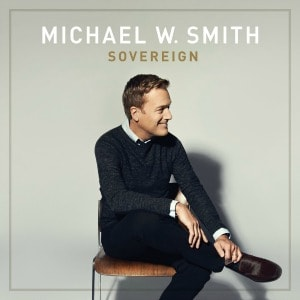 Michael W. Smith Sovereign CD + Giveaway