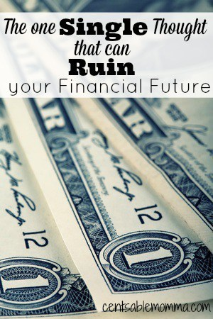 Find out the one single thought that can ruin your financial future.