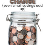 """coins in a clear glass jar with text overlay, saying """"Tips for Saving Your Change. Even small savings add up""""."""