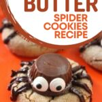 peanut butter cookie with a Reese's peanut butter cup, candy eyes and frosting legs to look like a spider with text overlay.