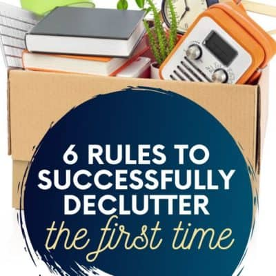 6 Rules to Successfully Declutter the First Time