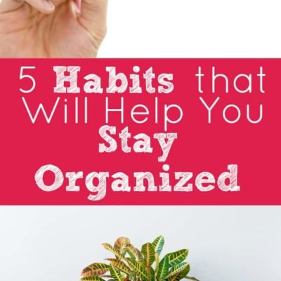 5 Habits That Will Help You Stay Organized