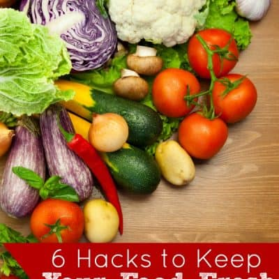 6 Hacks to Keep Your Food Fresh Longer