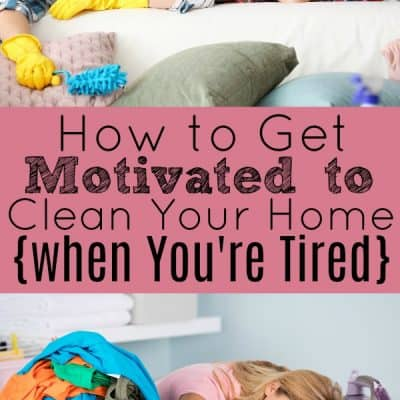 How to Get Motivated to Clean Your Home When You're Tired