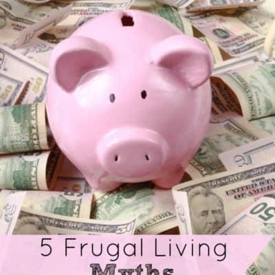 5 Frugal Living Myths {Debunked}