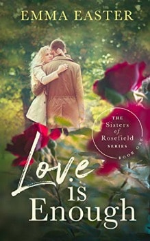 FREE Kindle Book: Love Is Enough (The Sisters of Rosefield Series Book 1)