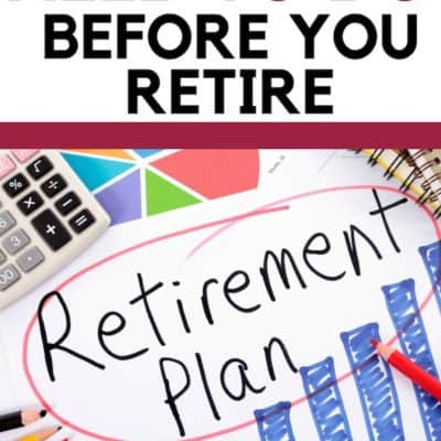7 Things You Need to Do Before You Retire