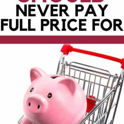 9 Things You Should Never Pay Full Price For