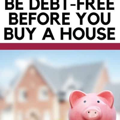 4 Reasons Why You Should be Debt-Free Before You Buy a House