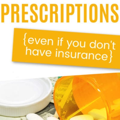 How to Save Money on Prescriptions {even when you don't have insurance}