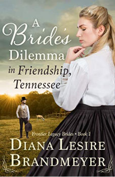 FREE Kindle Book: A Bride's Dilemma in Friendship, Tennessee (Frontier Legacy Brides Book 1)