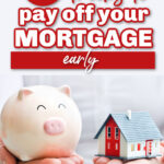 7 Tricks to Pay off Your Mortgage Early 010321