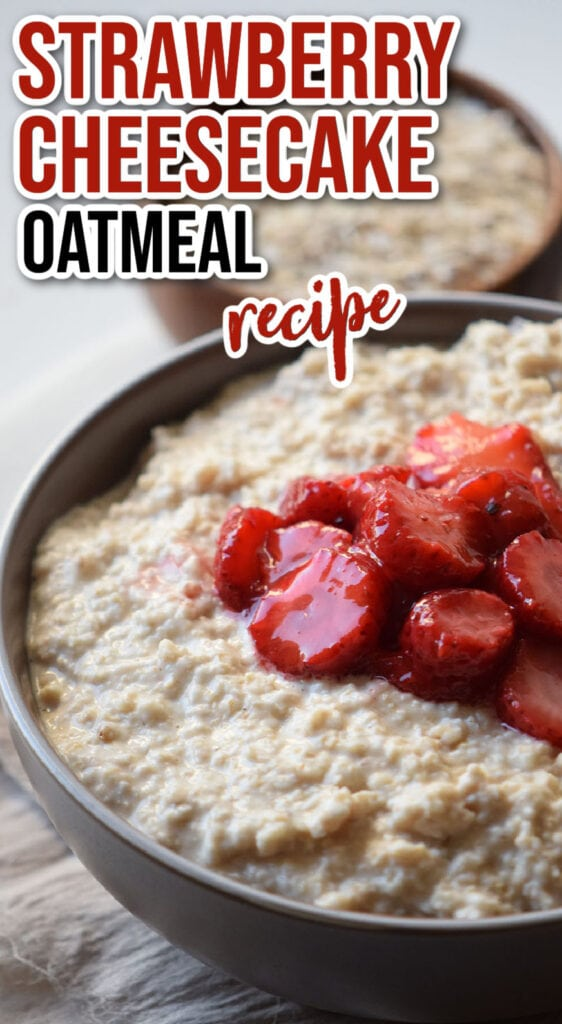 strawberry cheesecake oatmeal in a bowl with cut strawberries on top (with text overlay).
